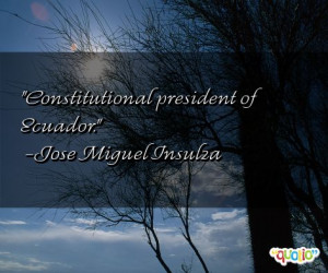 Constitutional president of Ecuador .