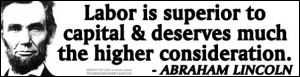 Labor is superior to capital & deserves... higher consideration.