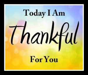 today i am thankful for you