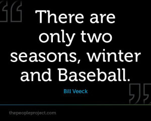 ... Baseball. - Bill Veeck http://thepeopleproject.com/share-a-quote.php