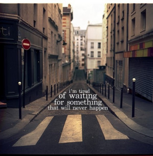 photography, quotes, tired, typography, waiting