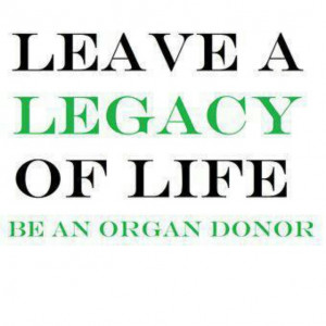 ... Someone left a legacy for my husband. We are both organ donors now