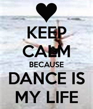 keep-calm-because-dance-is-my-life.png