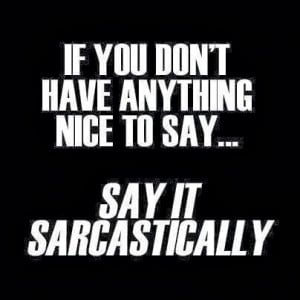 More sarcastic sayings and one liners at:
