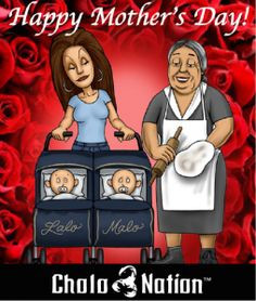 Happy Mother's Day! From Cholo Nation- www.cholonation.com More