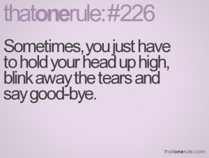 ... have to hold your head up high, blink away the tears and say good-bye