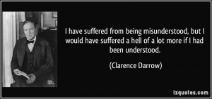 have suffered from being misunderstood, but I would have suffered a ...