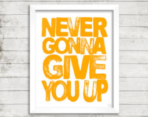 Quote Print - Rick Astley - Never G onna Give You Up - Printable Art ...