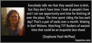 More Stephanie Pearl-McPhee Quotes