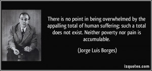 There is no point in being overwhelmed by the appalling total of human ...