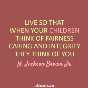 Character And Integrity Quotes I am a high school teacher,
