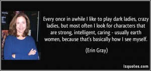 Every once in awhile I like to play dark ladies, crazy ladies, but ...