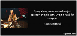 Quotes About Someone Dying Dying, dying, someone told me