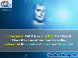 Napoleon Bonaparte quotes: I love power. But it is as an artist that I ...