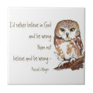 Believe in God, Pascal's Wager, Wise Owl Quote Tiles