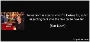 ... , as far as getting back into the race car to have fun. - Kurt Busch