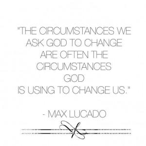 Max Lucado #God #circumstances #change