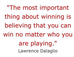 The most important thing about winning is believing that you can win ...
