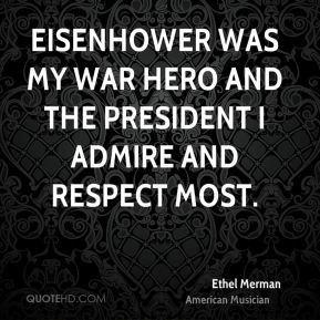 Eisenhower was my war hero and the President I admire and respect most ...