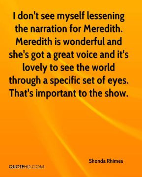 don't see myself lessening the narration for Meredith. Meredith is ...