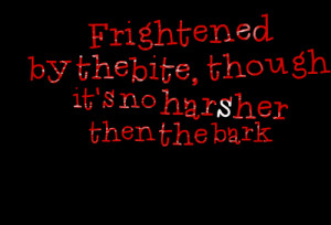 Quotes Picture: frightened by the bite, though it's no harsher then ...