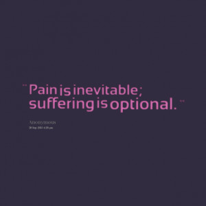 Quotes Picture: pain is inevitable; suffering is optional