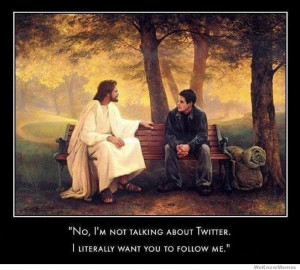 No Im not talking about Twitter. I literally want you to follow me ...