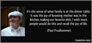 It's the sense of what family is at the dinner table. It was the joy ...