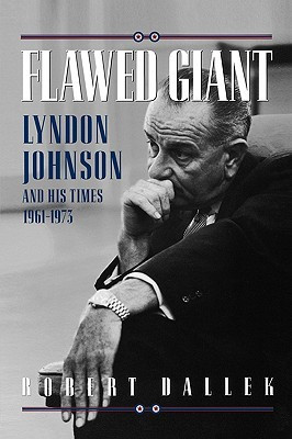 Flawed Giant: Lyndon Johnson and His Times 1961-1973: Lyndon Johnson ...