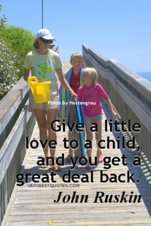 family quotes - Give a little love to a child, and you get a great ...