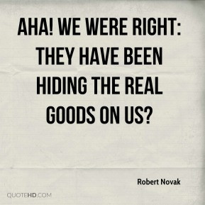 Robert Novak - Aha! We were right: They have been hiding the real ...