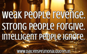 ... Strong People Forgive.Intelligent People Ignore ~ Inspirational Quote