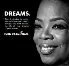 Oprah Winfrey Quotes: DREAM. Take 5 minutes to center yourself. If you ...