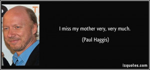 paul haggis quotes i miss my mother very very much paul haggis