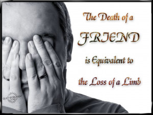 The death of a friend is equivalent to the loss of a limb