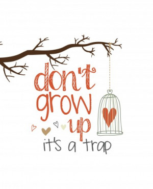 Funny Quotes About Teenagers Growing Up Don't grow up (tree)
