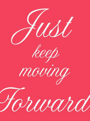 ... www.chelsa-bea.com/2013/11/keep-moving-forward.html #quotes #mantra
