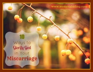 10-ways-to-glorify-god-in-your-miscarriage. I wish that I had had this ...