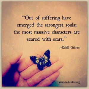 Out of suffering have emerged the strongest souls; the most massive ...