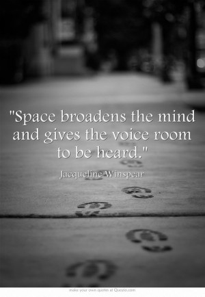 ... the mind and gives the voice room to be heard. - Jacqueline Winspear