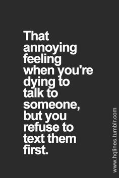 That annoying feeling when you're dying to talk to someone, but you ...