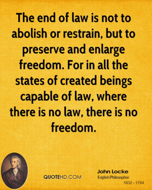 The end of law is not to abolish or restrain, but to preserve and ...