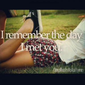 remember the day I met you