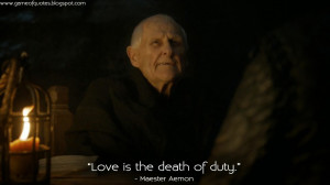 ... is the death of duty. Maester Aemon Quotes, Game of Thrones Quotes