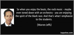 So when you enjoy the beats, the rock music - maybe even toned down ...