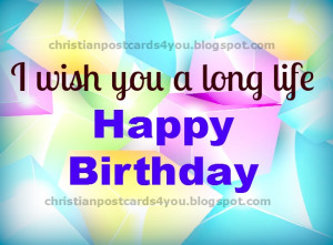 Happy Birthday. Long Life. free christian card, christian quotes for ...