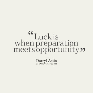Quotes Picture: luck is when preparation meets opportunity