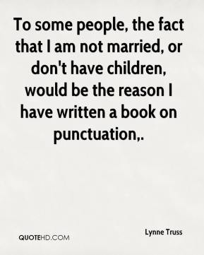Lynne Truss - To some people, the fact that I am not married, or don't ...