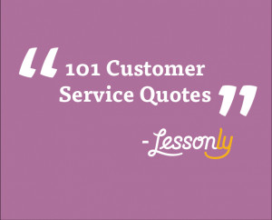 ... Home / Blog / Customer Service Training / 101 Customer Service Quotes