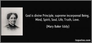God is divine Principle, supreme incorporeal Being, Mind, Spirit, Soul ...